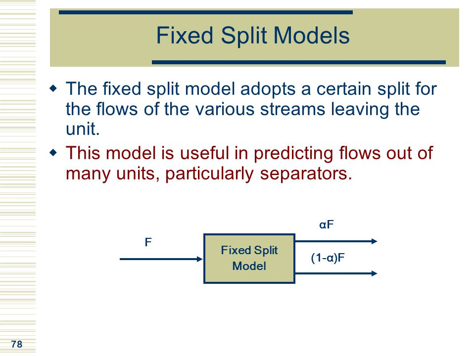 Fixed Split Models The fixed split model adopts a certain split for the flows of the various streams leaving the unit.