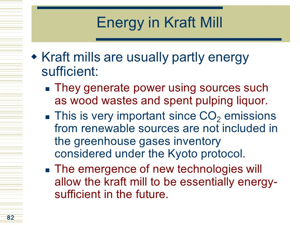 Energy in Kraft Mill Kraft mills are usually partly energy sufficient:
