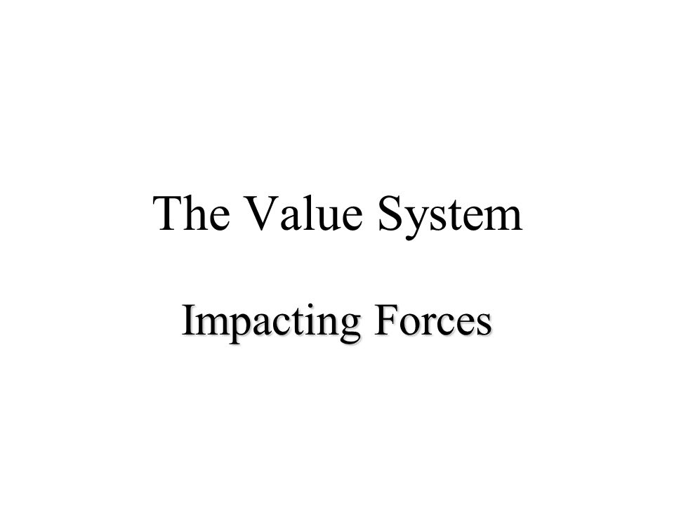 The Value System Impacting Forces