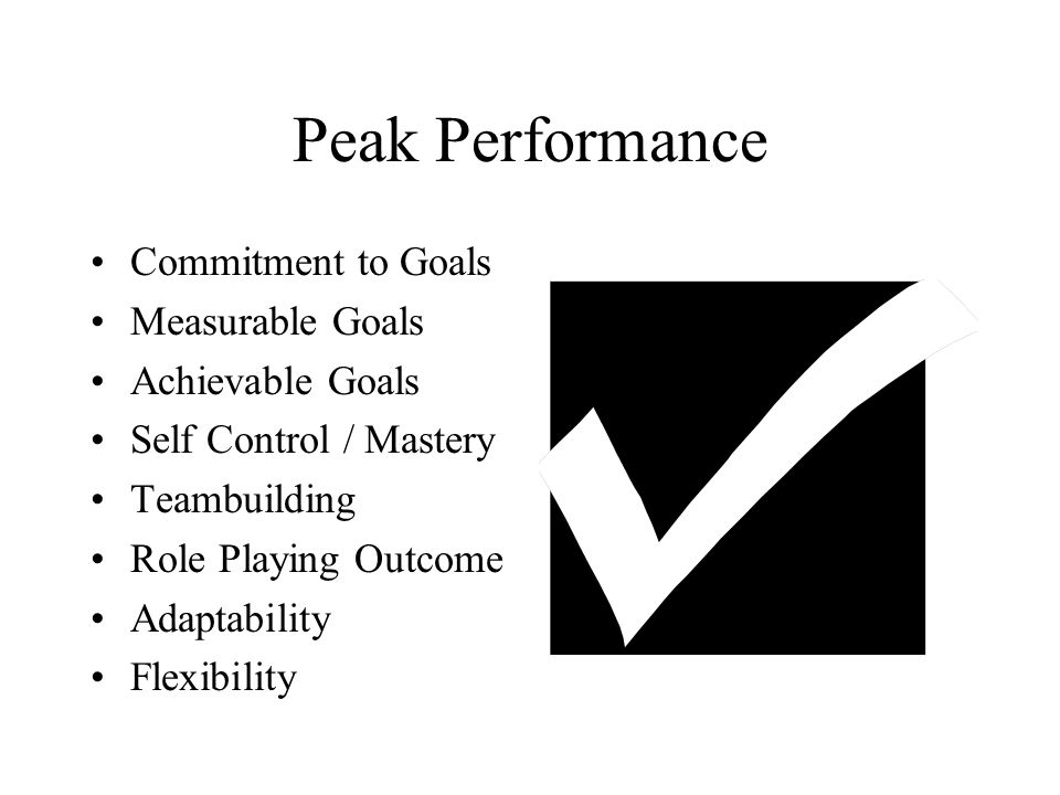 Peak Performance Commitment to Goals Measurable Goals Achievable Goals