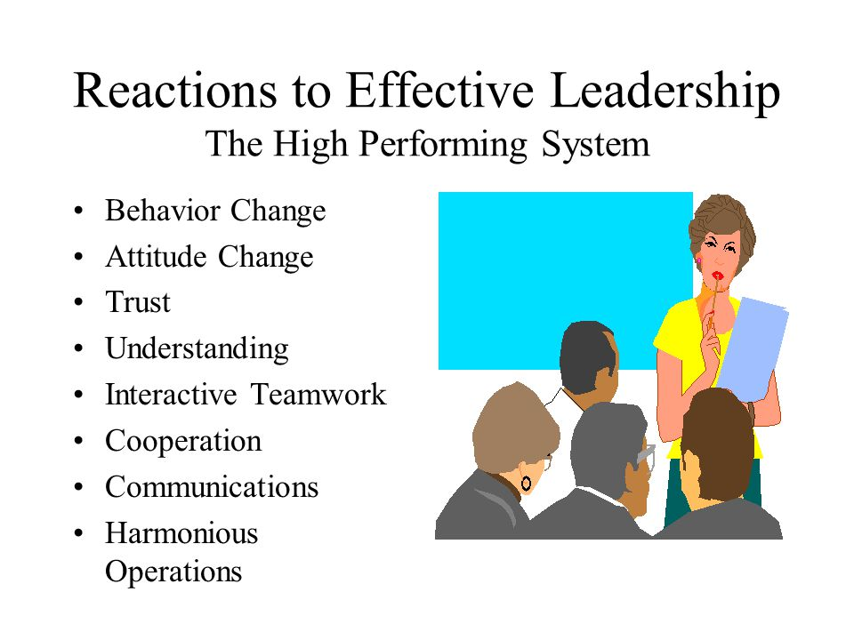 Reactions to Effective Leadership The High Performing System