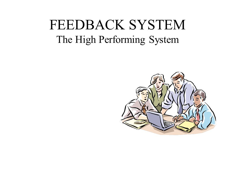 FEEDBACK SYSTEM The High Performing System