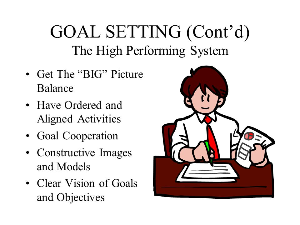 GOAL SETTING (Cont'd) The High Performing System