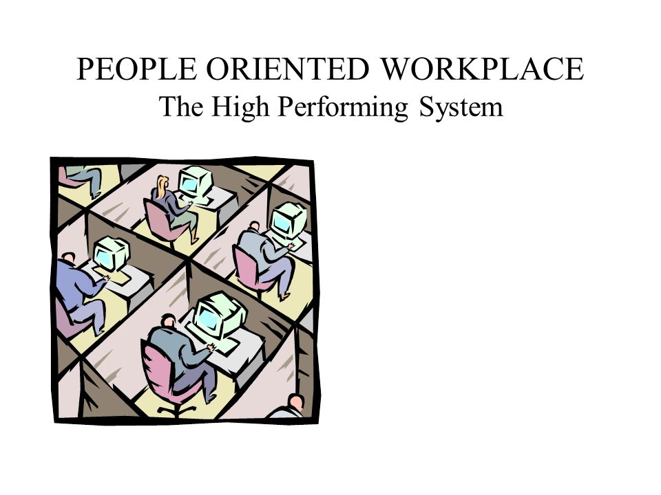 PEOPLE ORIENTED WORKPLACE The High Performing System