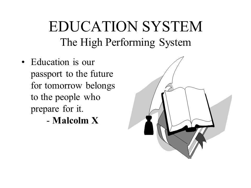 EDUCATION SYSTEM The High Performing System