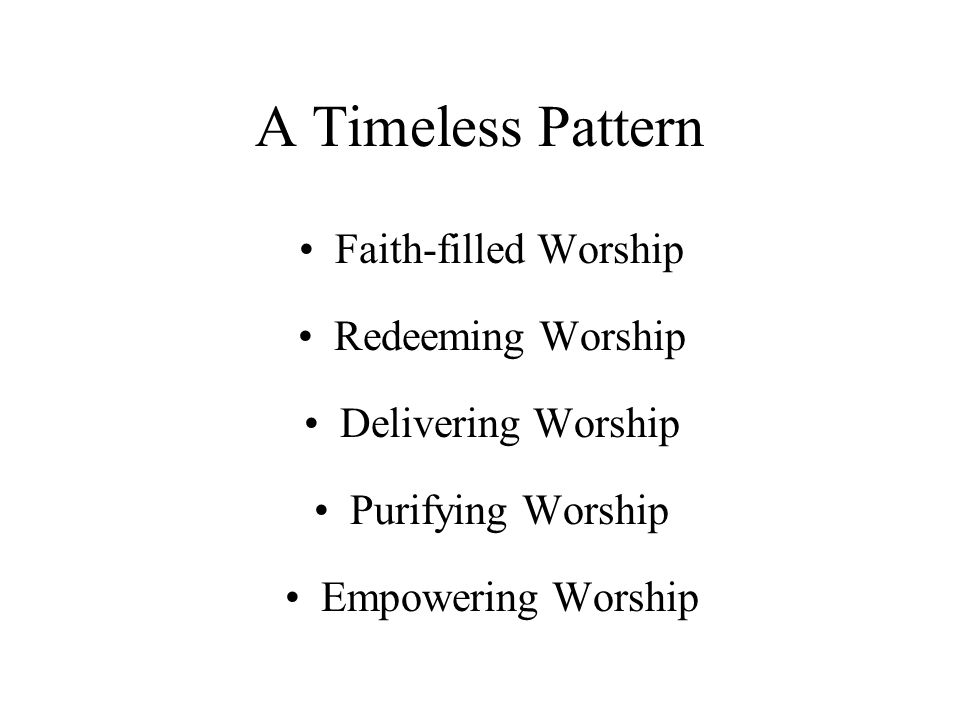 A Timeless Pattern Faith-filled Worship Redeeming Worship