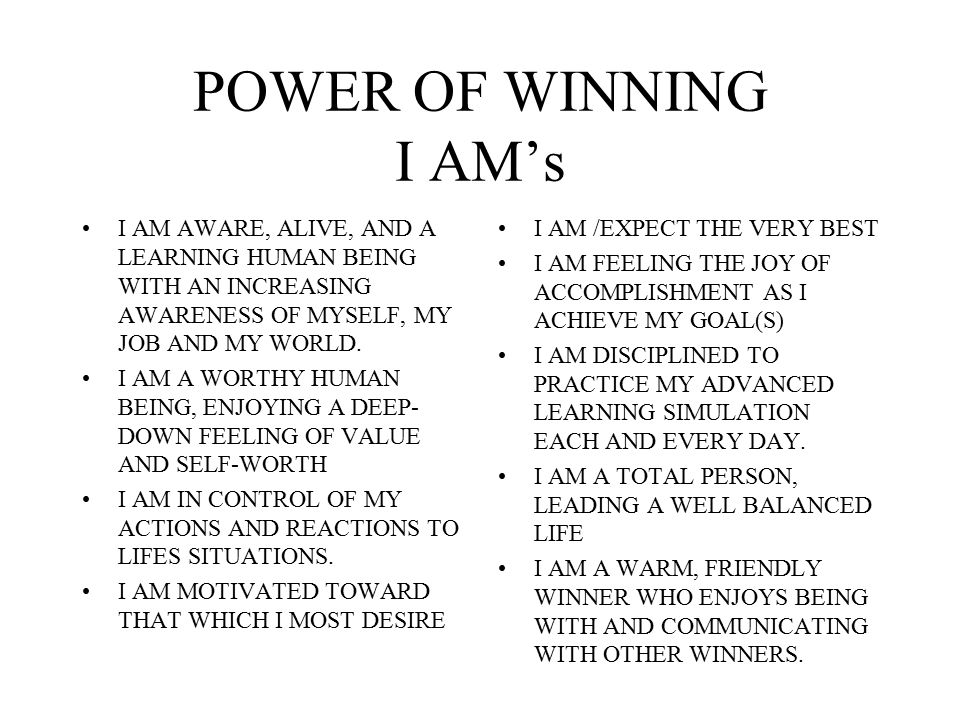 POWER OF WINNING I AM's I AM AWARE, ALIVE, AND A LEARNING HUMAN BEING WITH AN INCREASING AWARENESS OF MYSELF, MY JOB AND MY WORLD.