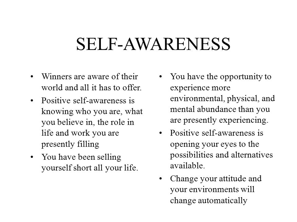 SELF-AWARENESS Winners are aware of their world and all it has to offer.