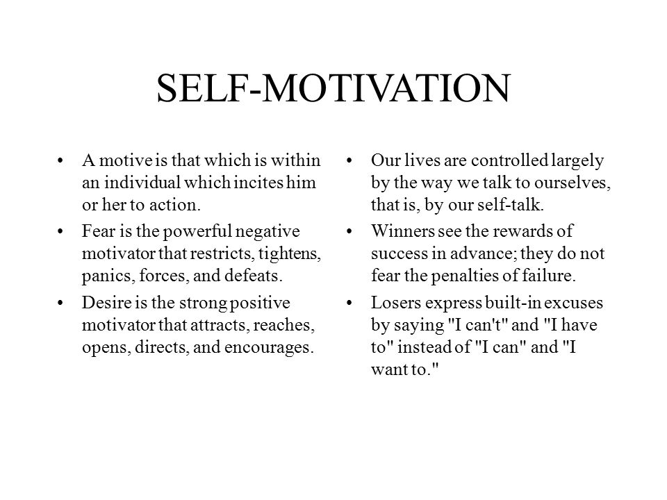 SELF-MOTIVATION A motive is that which is within an individual which incites him or her to action.