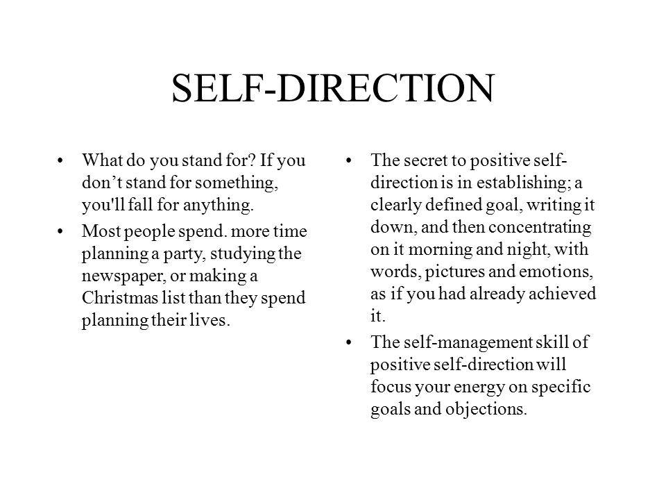SELF-DIRECTION What do you stand for If you don't stand for something, you ll fall for anything.