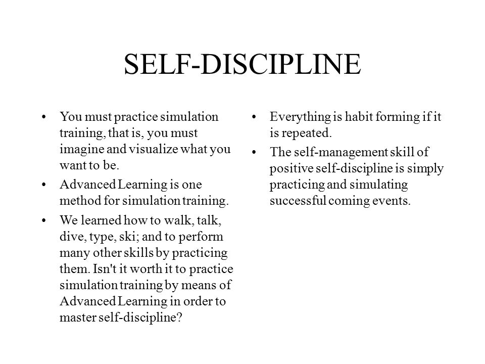 SELF-DISCIPLINE You must practice simulation training, that is, you must imagine and visualize what you want to be.