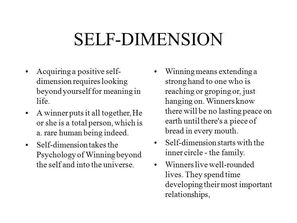 SELF-DIMENSION Acquiring a positive self-dimension requires looking beyond yourself for meaning in life.