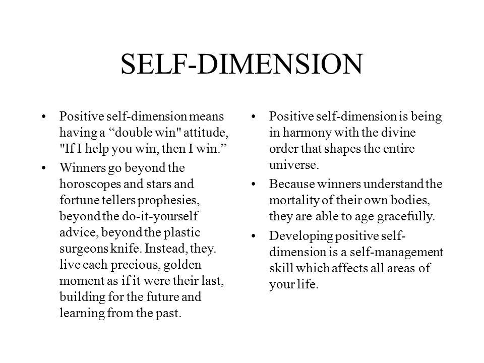 SELF-DIMENSION Positive self-dimension means having a double win attitude, If I help you win, then I win.