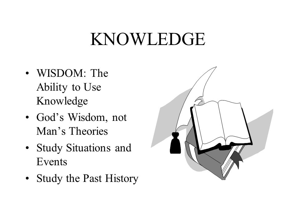 KNOWLEDGE WISDOM: The Ability to Use Knowledge