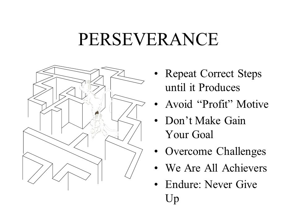 PERSEVERANCE Repeat Correct Steps until it Produces