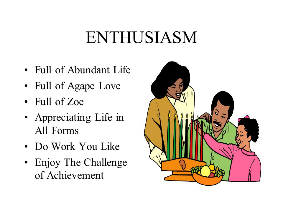 ENTHUSIASM Full of Abundant Life Full of Agape Love Full of Zoe