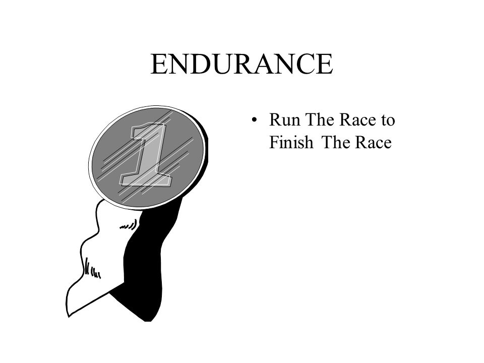 ENDURANCE Run The Race to Finish The Race
