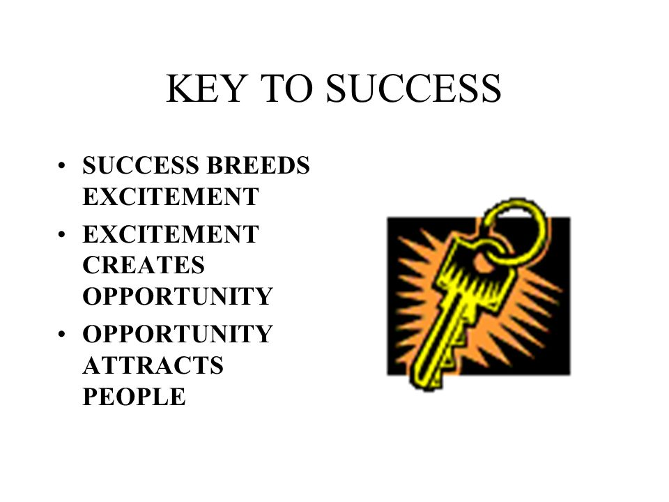 KEY TO SUCCESS SUCCESS BREEDS EXCITEMENT