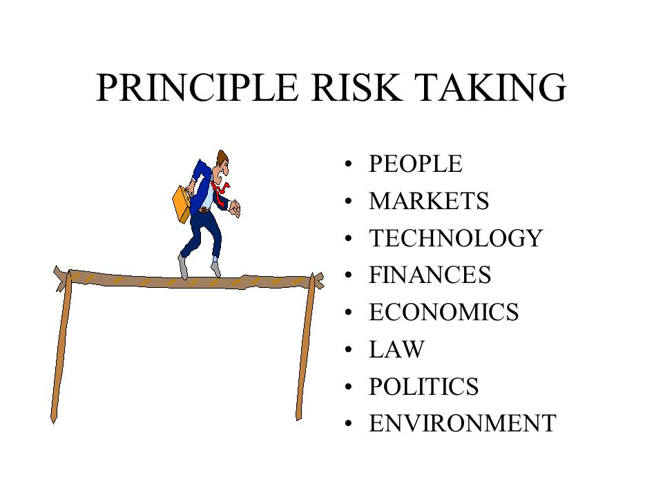 PRINCIPLE RISK TAKING PEOPLE MARKETS TECHNOLOGY FINANCES ECONOMICS LAW