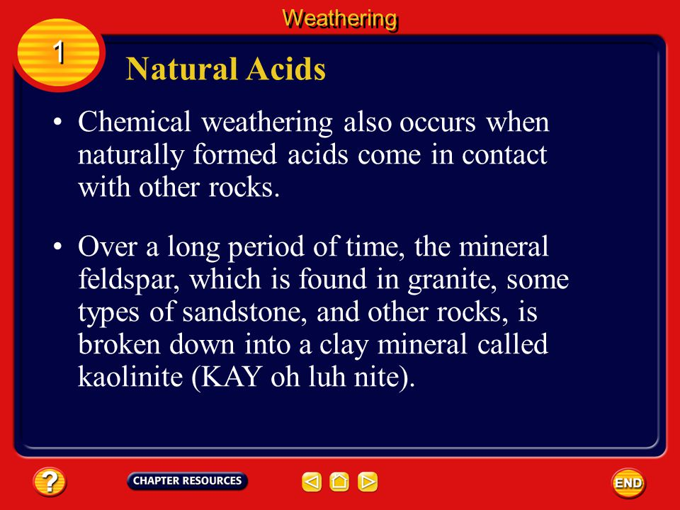 Weathering 1. Natural Acids. Chemical weathering also occurs when naturally formed acids come in contact with other rocks.