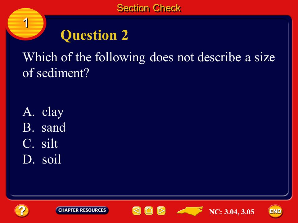 Section Check 1. Question 2. Which of the following does not describe a size of sediment A. clay.