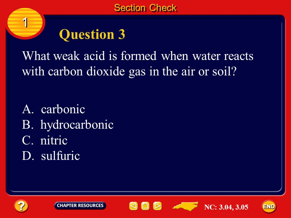 Section Check 1. Question 3. What weak acid is formed when water reacts with carbon dioxide gas in the air or soil