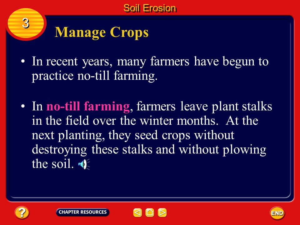 Soil Erosion 3. Manage Crops. In recent years, many farmers have begun to practice no-till farming.