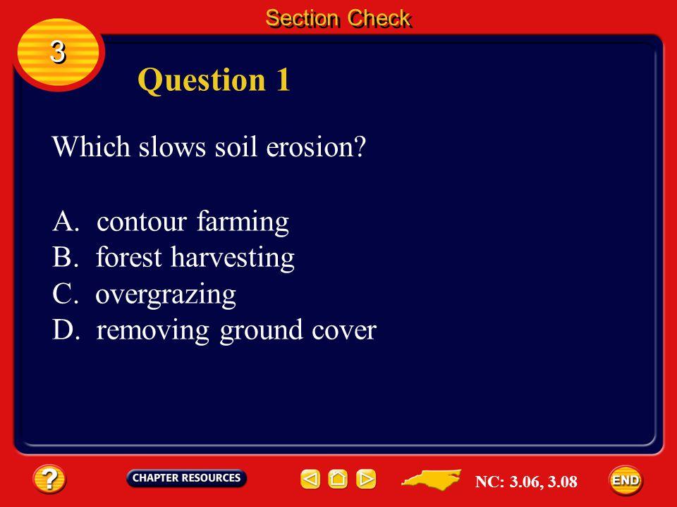 Question 1 3 Which slows soil erosion A. contour farming