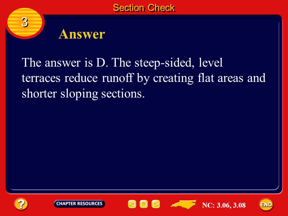 Section Check 3. Answer. The answer is D. The steep-sided, level terraces reduce runoff by creating flat areas and shorter sloping sections.
