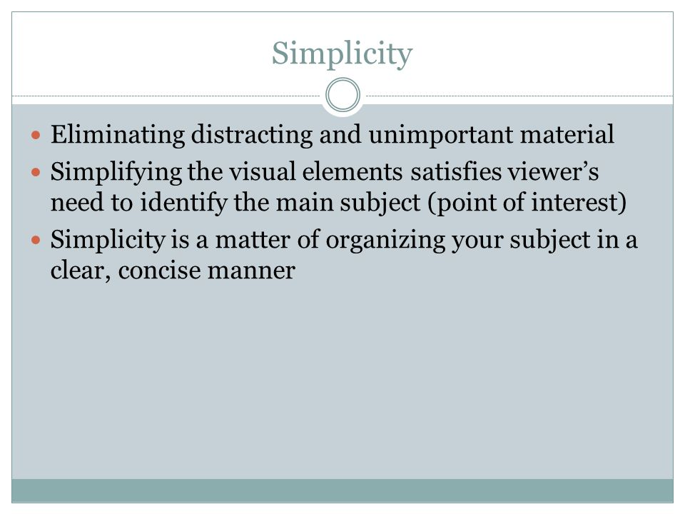 Simplicity Eliminating distracting and unimportant material