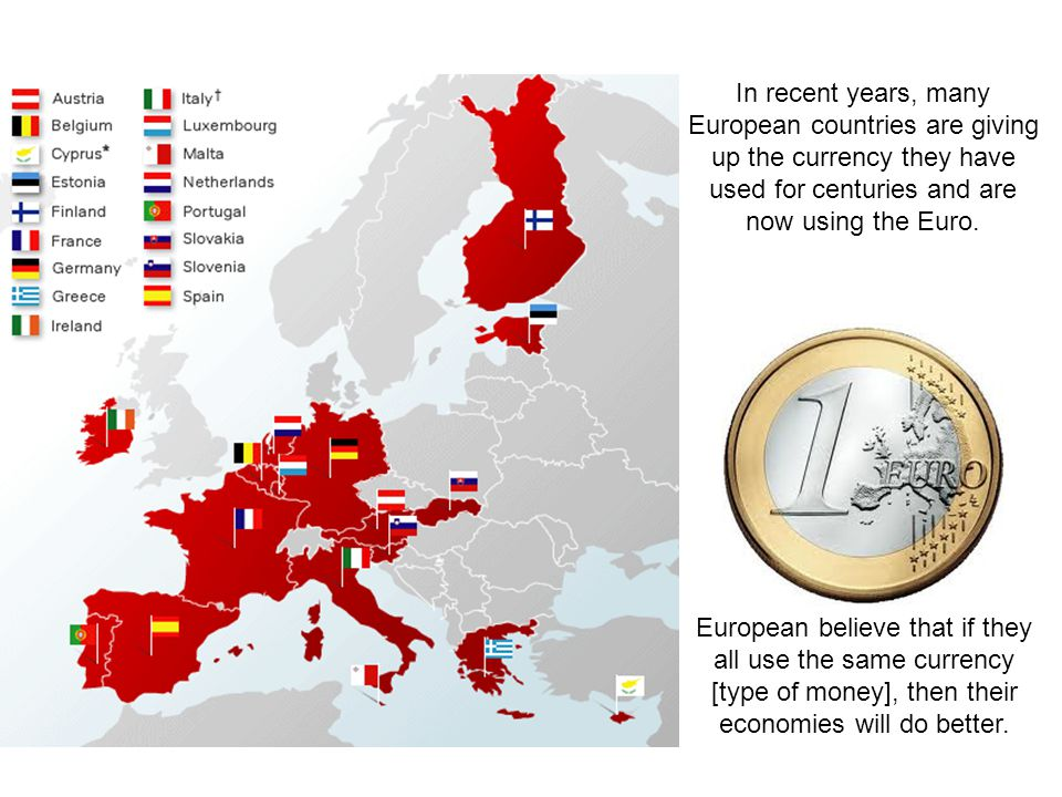 In recent years, many European countries are giving up the currency they have used for centuries and are now using the Euro.
