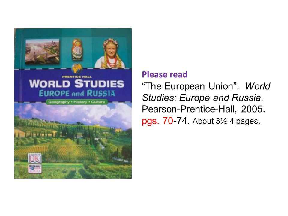 Please read The European Union . World Studies: Europe and Russia.