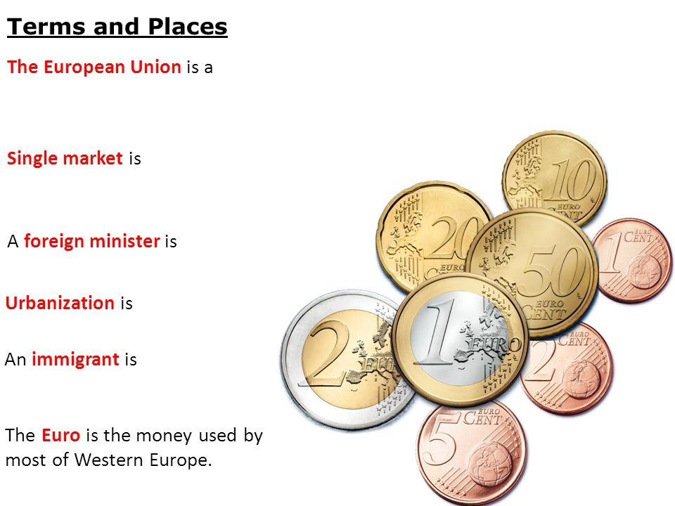 Terms and Places The European Union is a Single market is