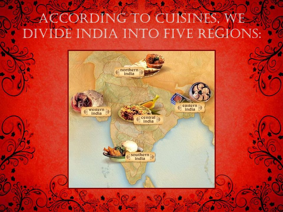 According to cuisines, we divide india into five regions: