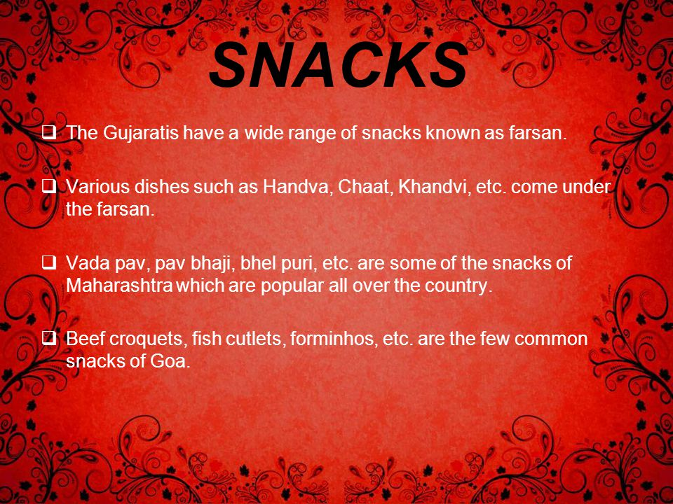 SNACKS The Gujaratis have a wide range of snacks known as farsan.