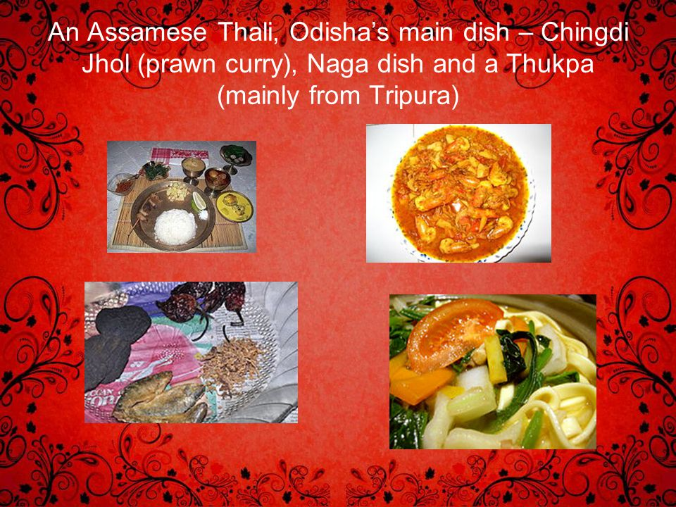 An Assamese Thali, Odisha's main dish – Chingdi Jhol (prawn curry), Naga dish and a Thukpa (mainly from Tripura)