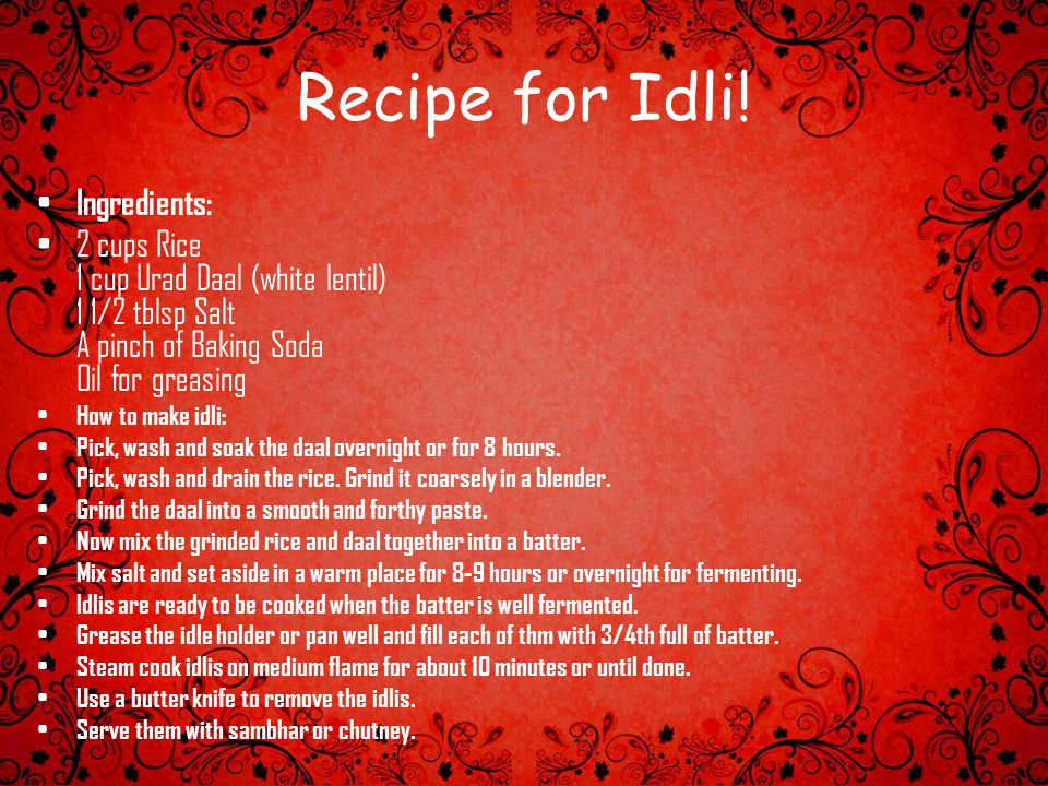 Recipe for Idli! Ingredients: