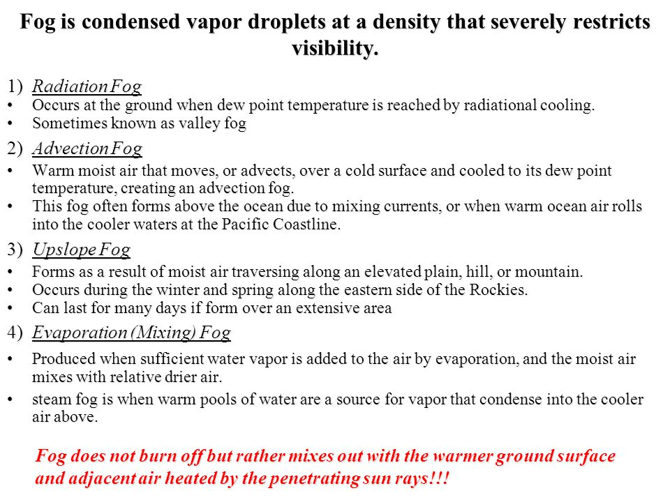 Fog is condensed vapor droplets at a density that severely restricts visibility.