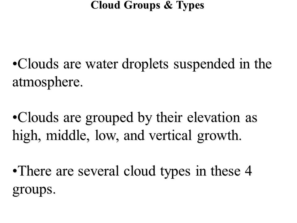 Clouds are water droplets suspended in the atmosphere.