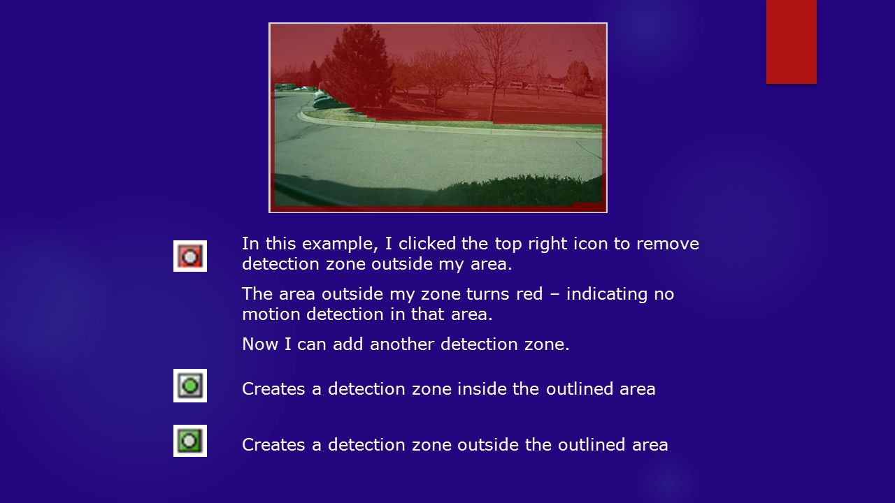 In this example, I clicked the top right icon to remove detection zone outside my area.