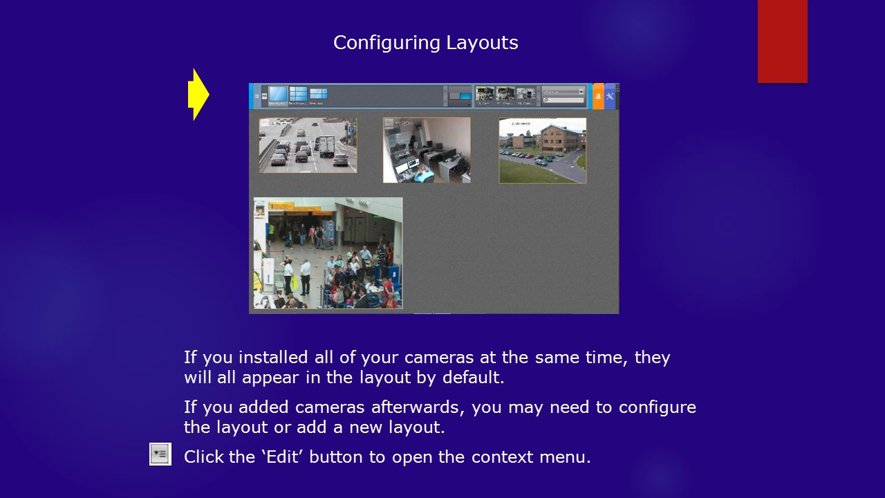 Configuring Layouts If you installed all of your cameras at the same time, they will all appear in the layout by default.