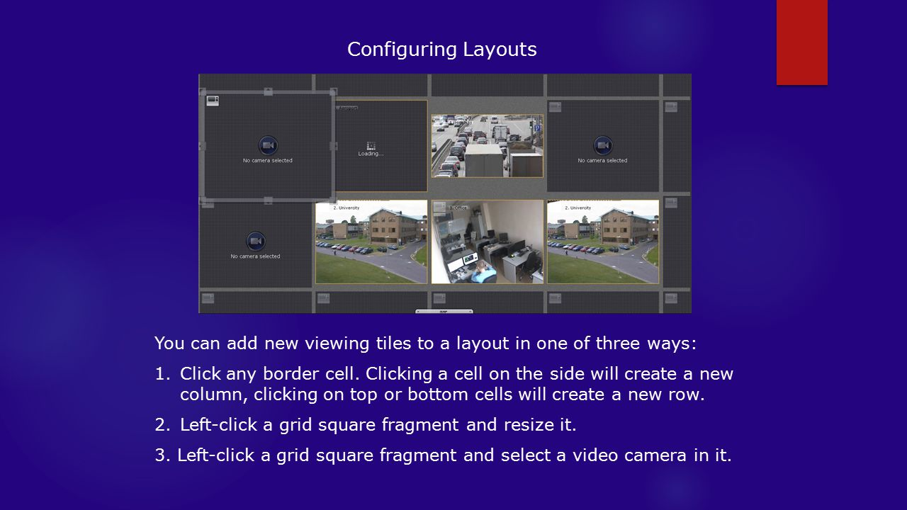 Configuring Layouts You can add new viewing tiles to a layout in one of three ways: