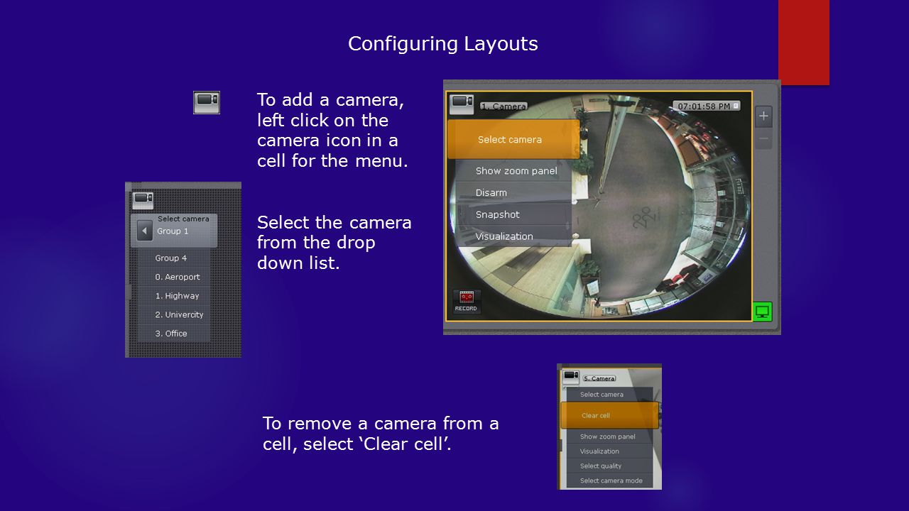 Configuring Layouts To add a camera, left click on the camera icon in a cell for the menu. Select the camera from the drop down list.