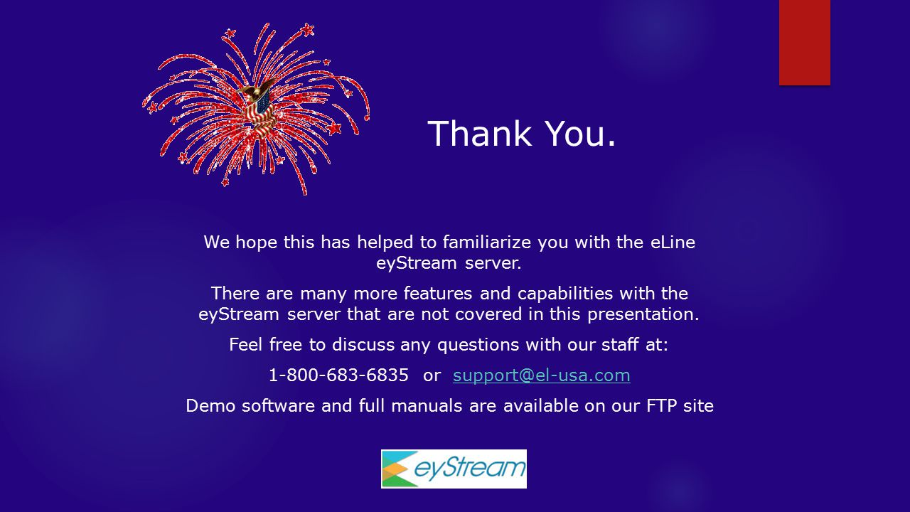 Thank You. We hope this has helped to familiarize you with the eLine eyStream server.
