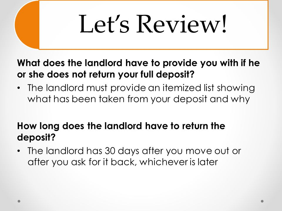 Let's Review! What does the landlord have to provide you with if he or she does not return your full deposit