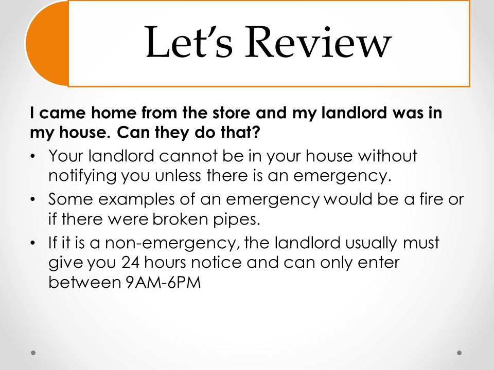 Let's Review I came home from the store and my landlord was in my house. Can they do that