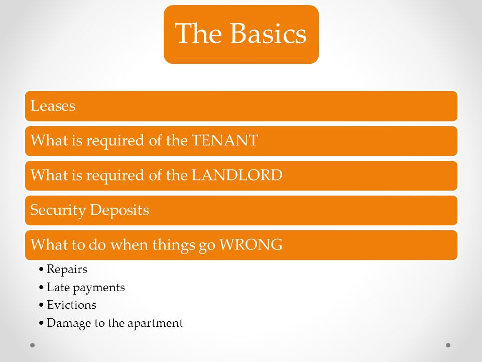 The Basics Leases What is required of the TENANT