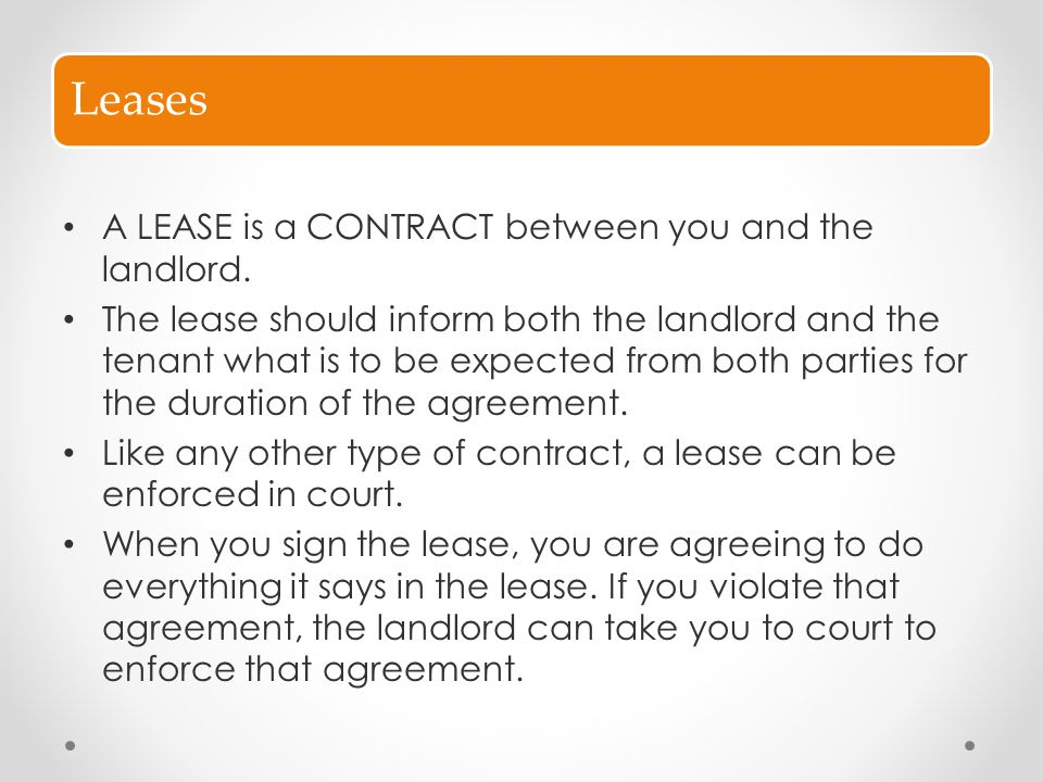 Leases A LEASE is a CONTRACT between you and the landlord.