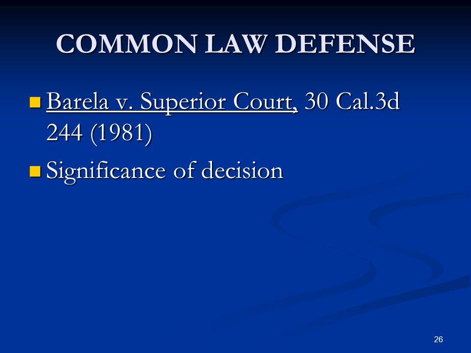 COMMON LAW DEFENSE Barela v. Superior Court, 30 Cal.3d 244 (1981)