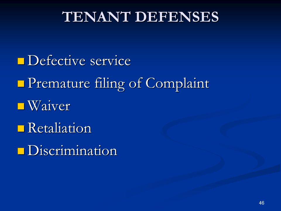 TENANT DEFENSES Defective service Premature filing of Complaint Waiver Retaliation Discrimination